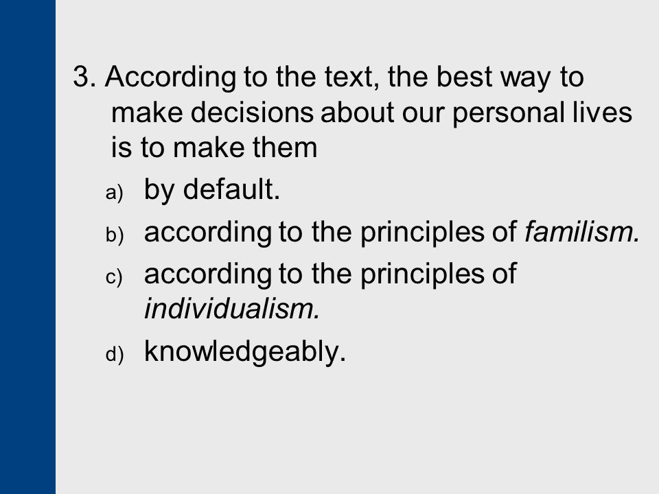3. According to the text, the best way to make decisions about our personal lives is to make them