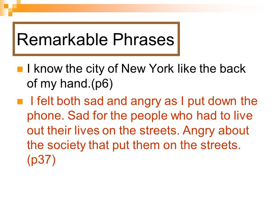 Remarkable Phrases I know the city of New York like the back of my hand.(p6)