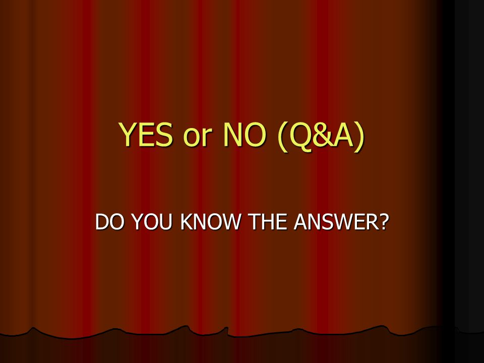YES or NO (Q&A) DO YOU KNOW THE ANSWER
