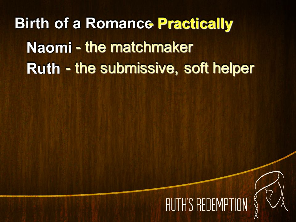 Birth of a Romance - Practically Naomi - the matchmaker Ruth - the submissive, soft helper