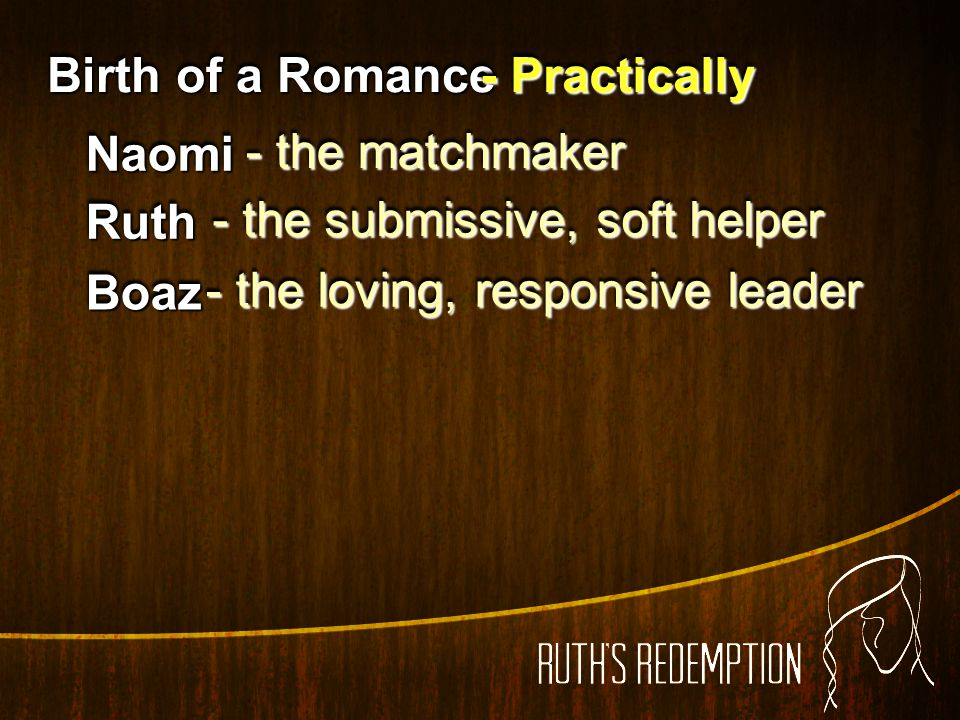 Birth of a Romance - Practically. Naomi. - the matchmaker. Ruth. - the submissive, soft helper.