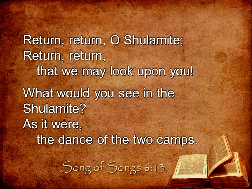 Return, return, O Shulamite; Return, return,