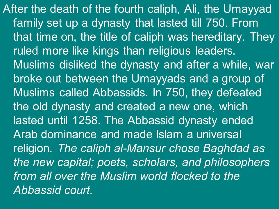 After the death of the fourth caliph, Ali, the Umayyad family set up a dynasty that lasted till 750.