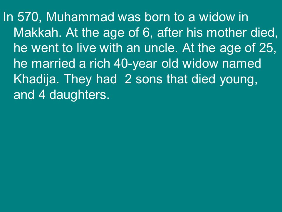 In 570, Muhammad was born to a widow in Makkah