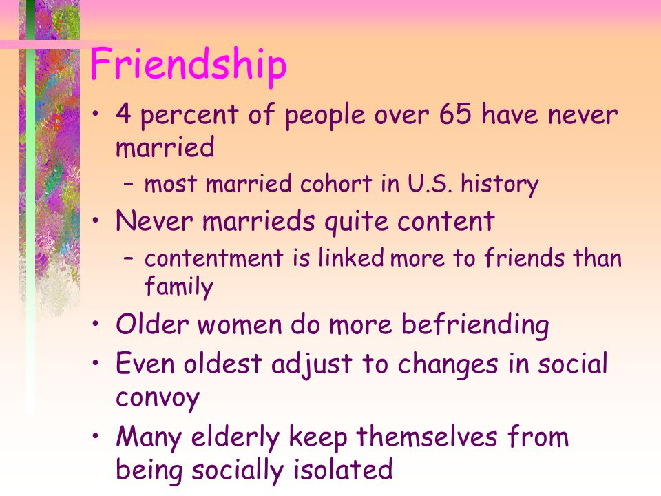 Friendship 4 percent of people over 65 have never married