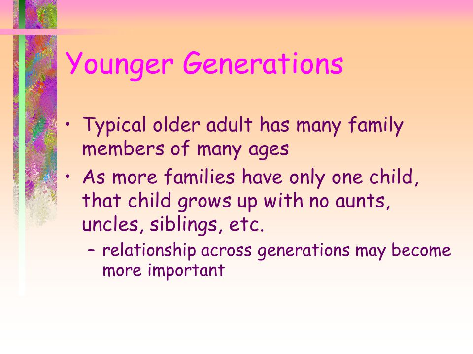 Younger Generations Typical older adult has many family members of many ages.