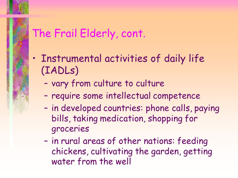 The Frail Elderly, cont. Instrumental activities of daily life (IADLs)