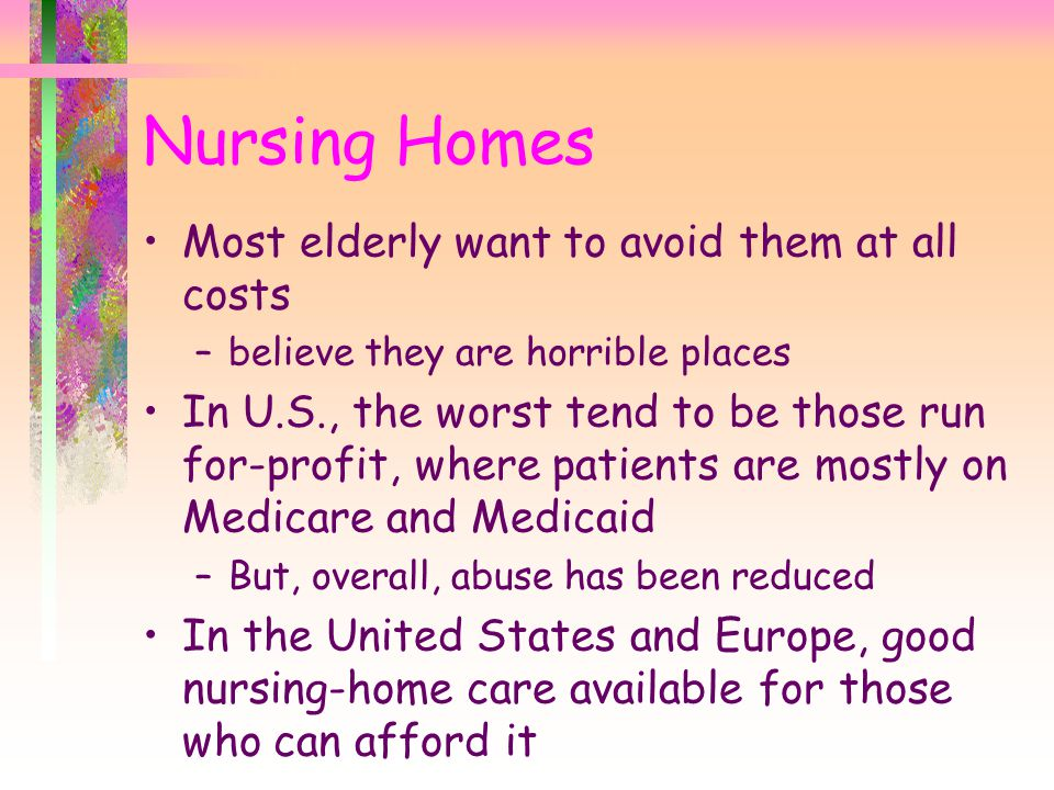 Nursing Homes Most elderly want to avoid them at all costs