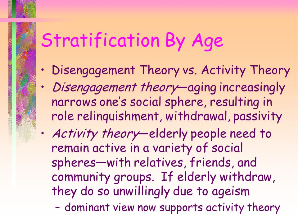 Stratification By Age Disengagement Theory vs. Activity Theory