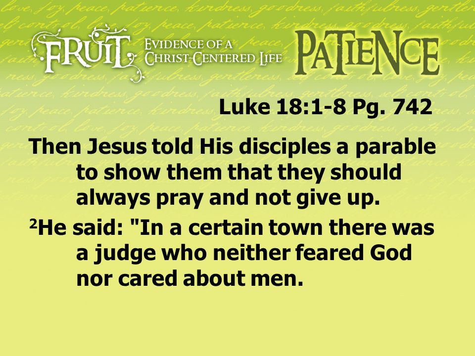 Luke 18:1-8 Pg. 742 Then Jesus told His disciples a parable to show them that they should always pray and not give up.