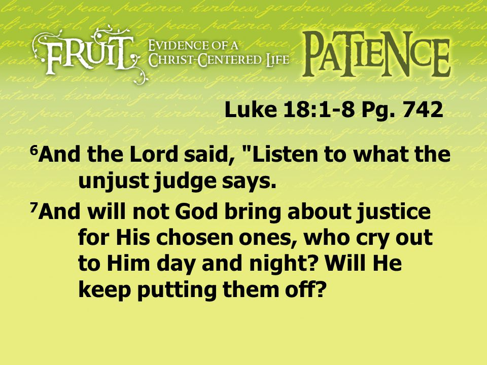 Luke 18:1-8 Pg. 742 6And the Lord said, Listen to what the unjust judge says.