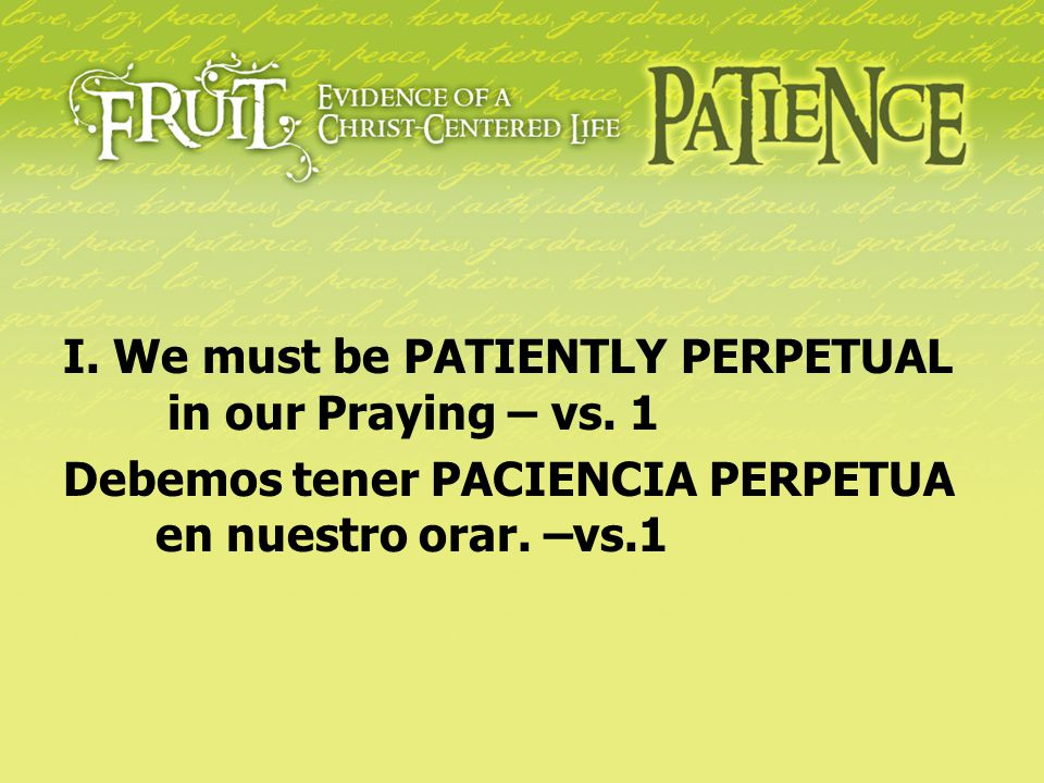 I. We must be PATIENTLY PERPETUAL in our Praying – vs. 1