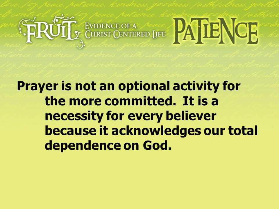 Prayer is not an optional activity for. the more committed. It is a