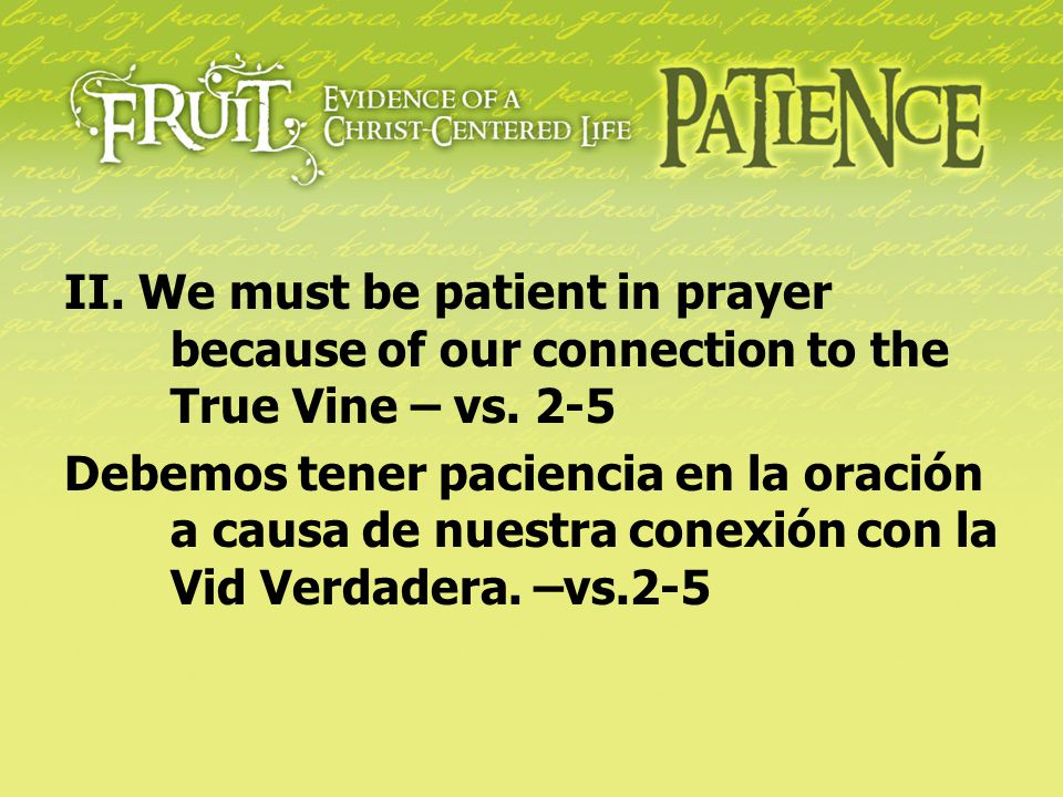 II. We must be patient in prayer. because of our connection to the