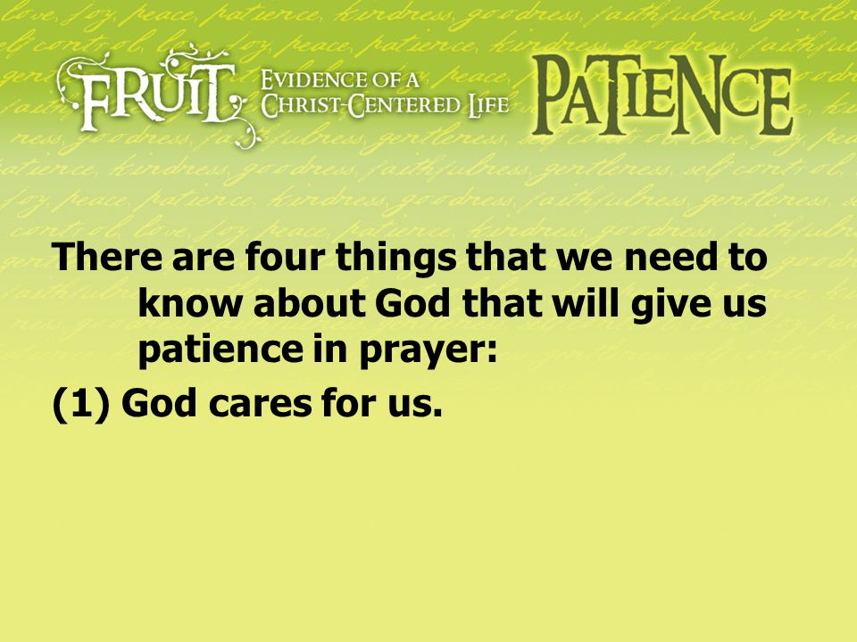 There are four things that we need to know about God that will give us patience in prayer: