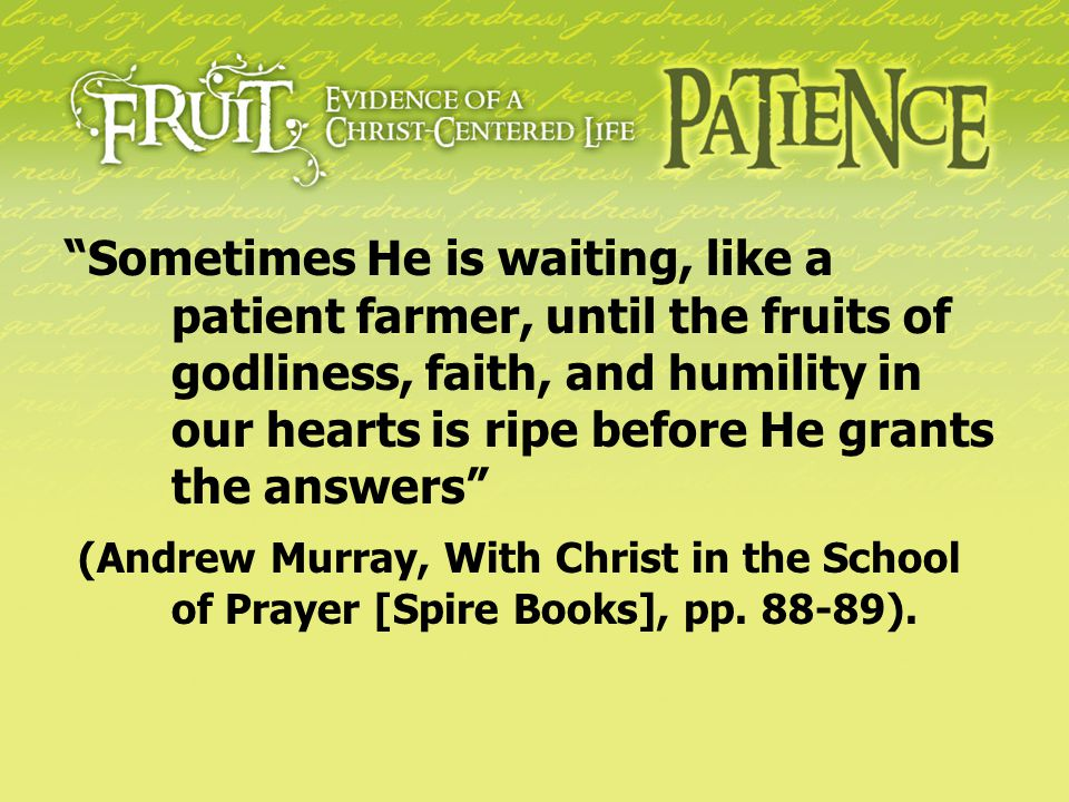 Sometimes He is waiting, like a. patient farmer, until the fruits of