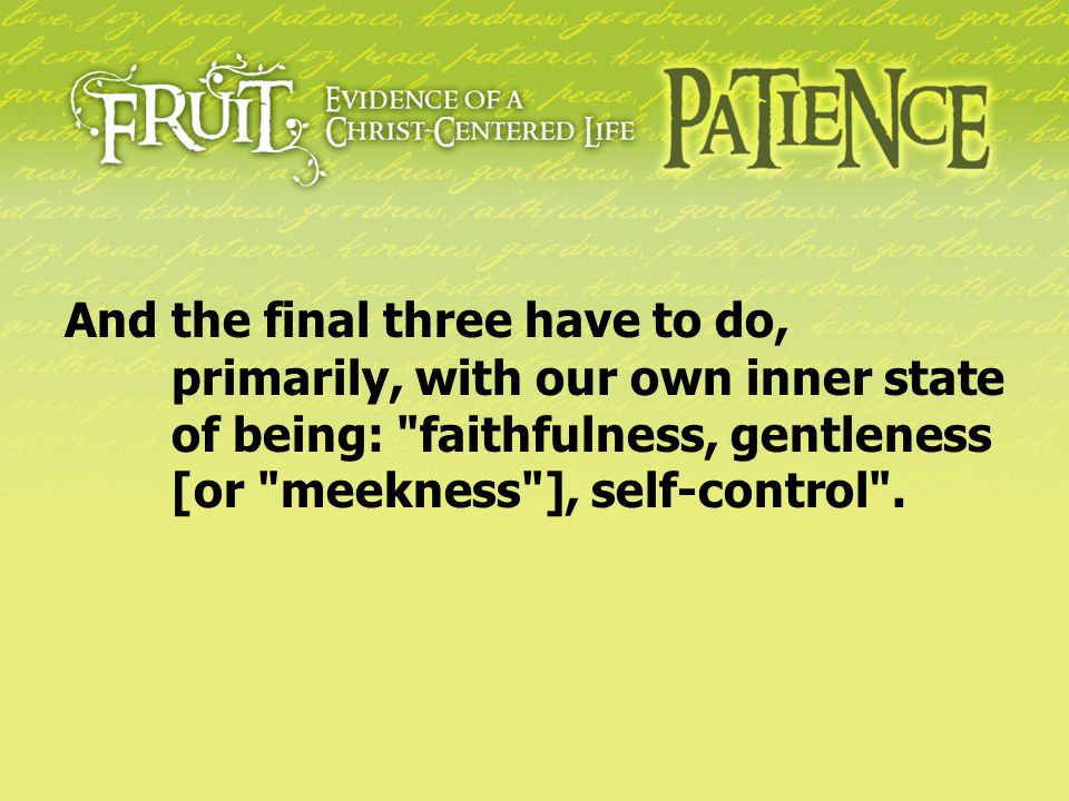 And the final three have to do,. primarily, with our own inner state