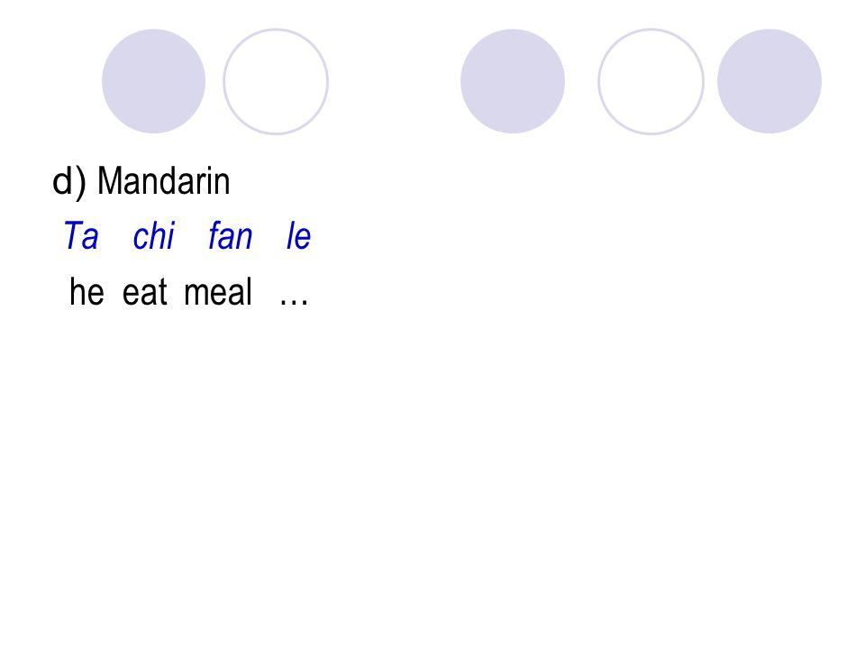 d) Mandarin Ta chi fan le he eat meal …