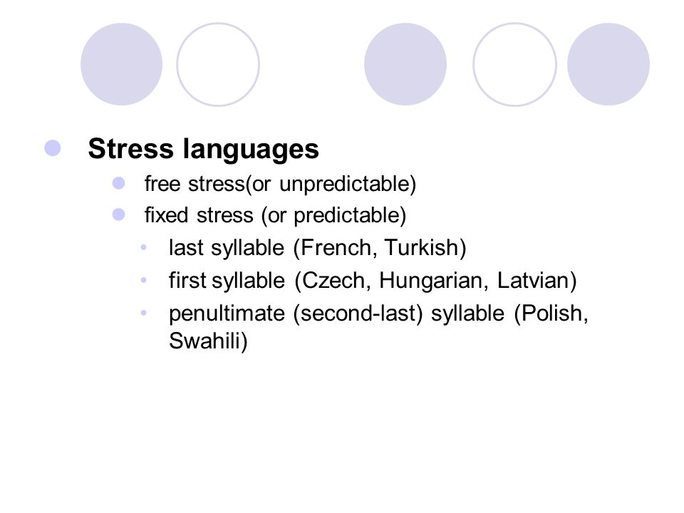 Stress languages last syllable (French, Turkish)