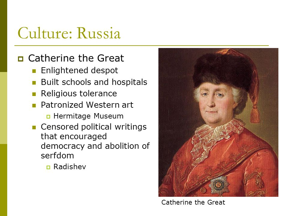 Culture: Russia Catherine the Great Enlightened despot