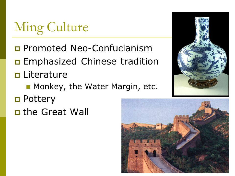 Ming Culture Promoted Neo-Confucianism Emphasized Chinese tradition