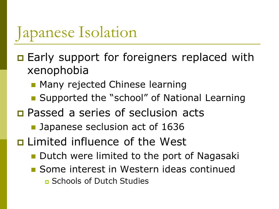 Japanese Isolation Early support for foreigners replaced with xenophobia. Many rejected Chinese learning.