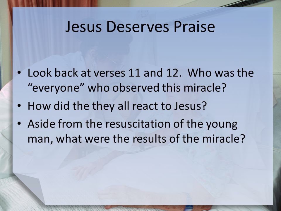 Jesus Deserves Praise Look back at verses 11 and 12. Who was the everyone who observed this miracle