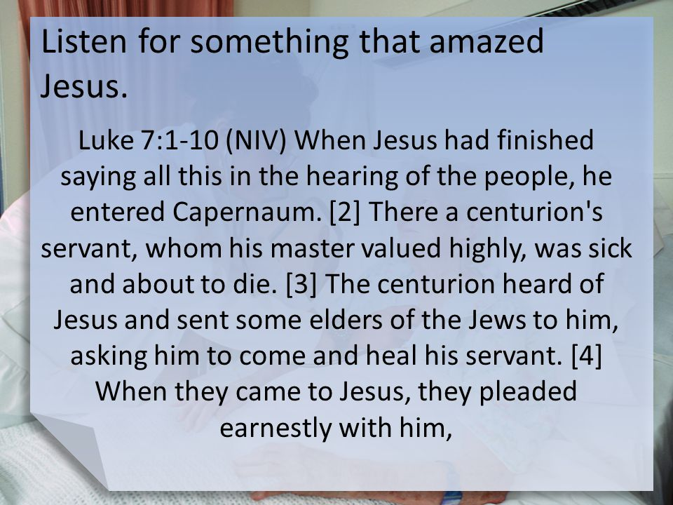 Listen for something that amazed Jesus.