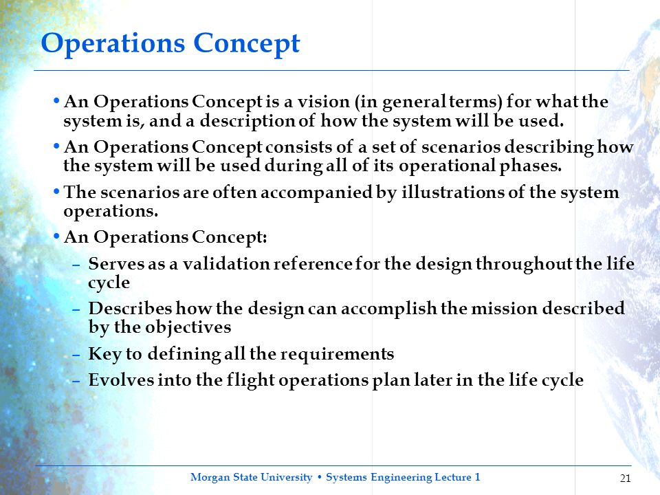 Operations Concept An Operations Concept is a vision (in general terms) for what the system is, and a description of how the system will be used.