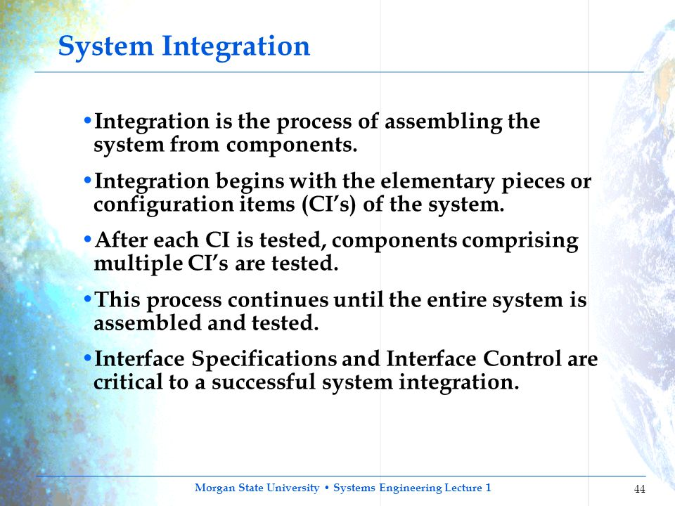 System Integration Integration is the process of assembling the system from components.