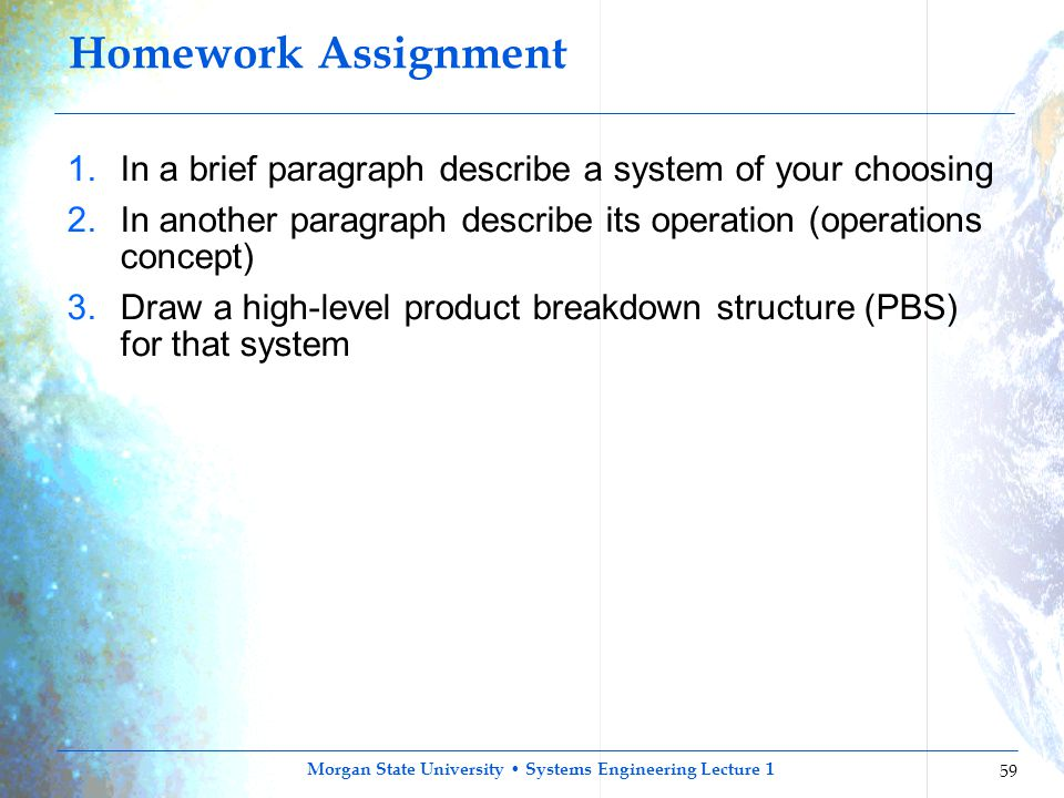 Homework Assignment In a brief paragraph describe a system of your choosing. In another paragraph describe its operation (operations concept)