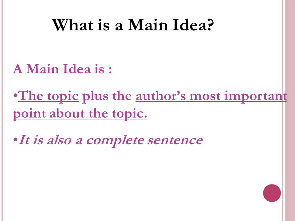 What is a Main Idea A Main Idea is :