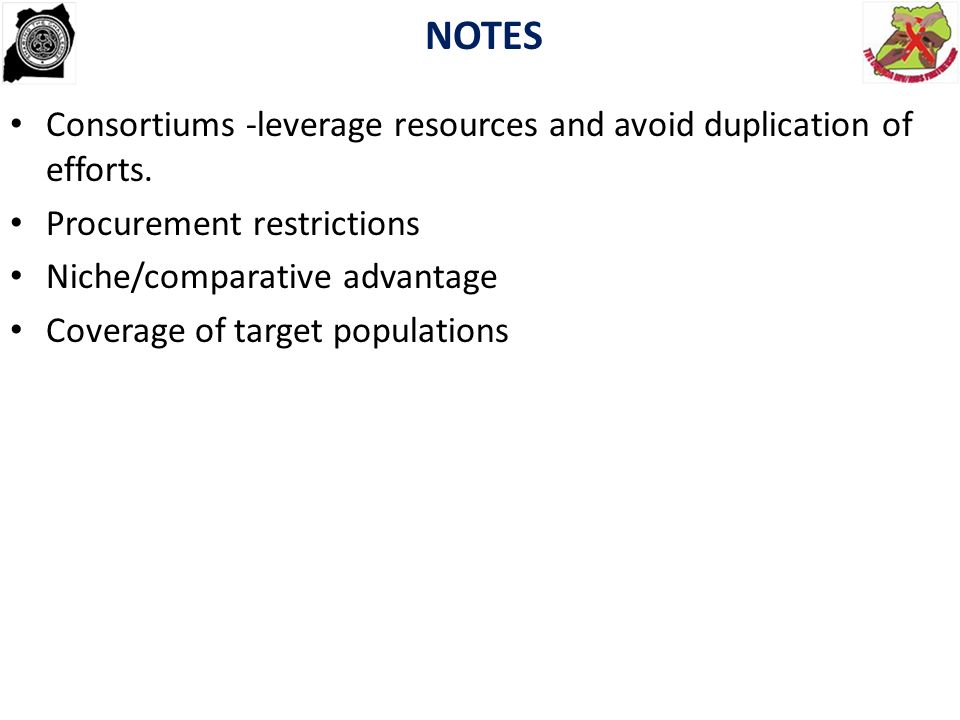 NOTES Consortiums -leverage resources and avoid duplication of efforts. Procurement restrictions. Niche/comparative advantage.