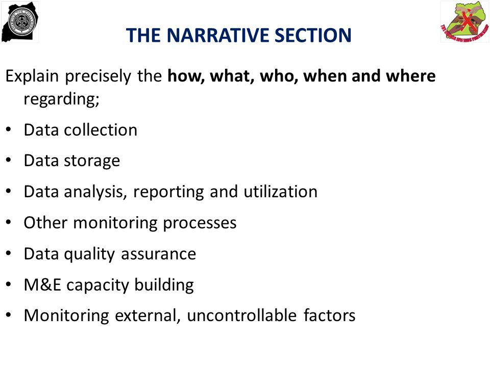 THE NARRATIVE SECTION Explain precisely the how, what, who, when and where regarding; Data collection.