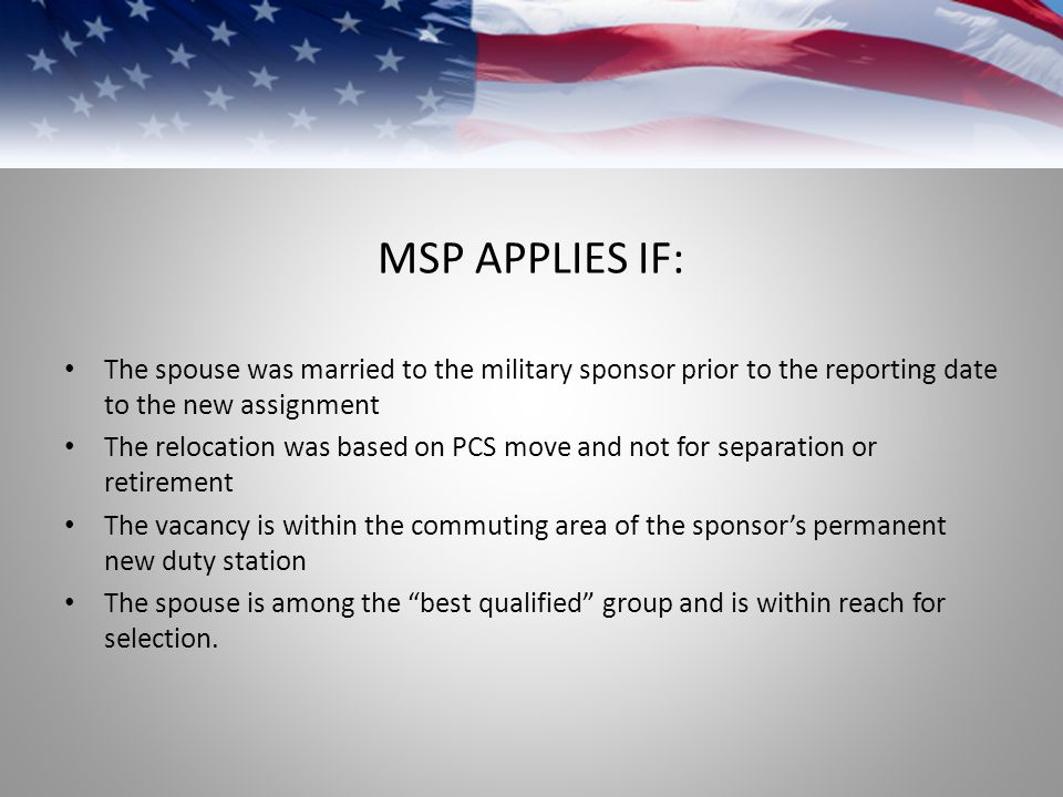 MSP APPLIES IF: The spouse was married to the military sponsor prior to the reporting date to the new assignment.