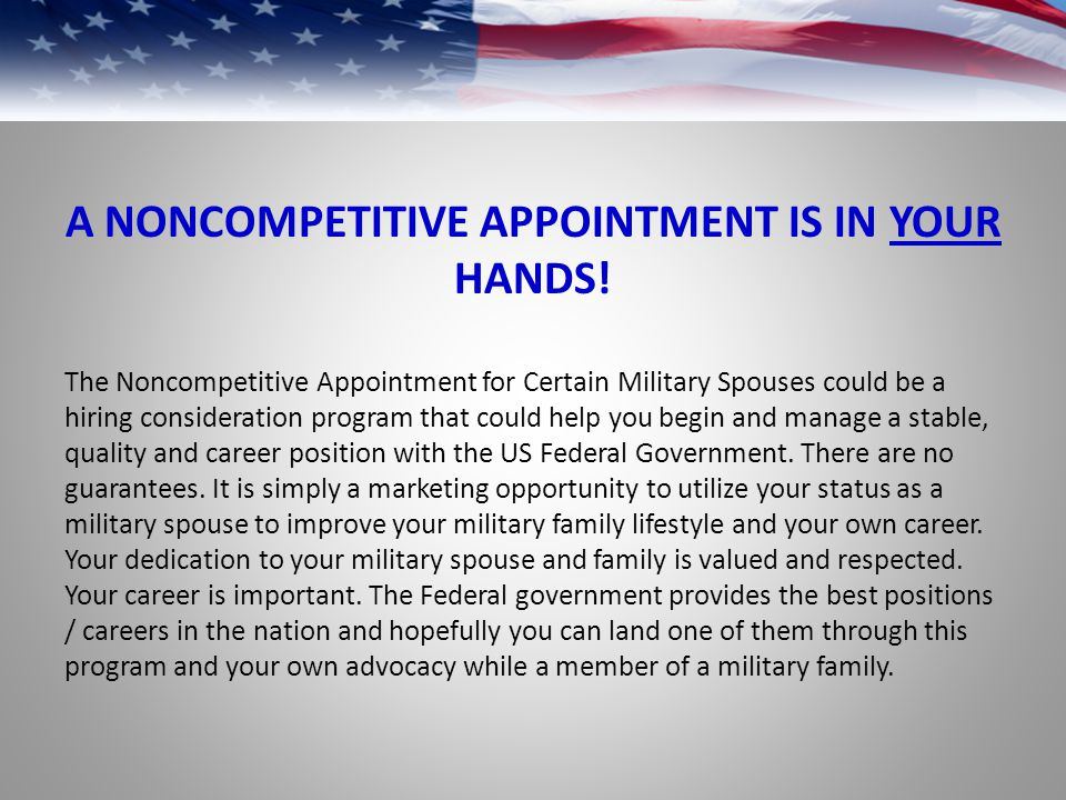 A NONCOMPETITIVE APPOINTMENT IS IN YOUR HANDS!