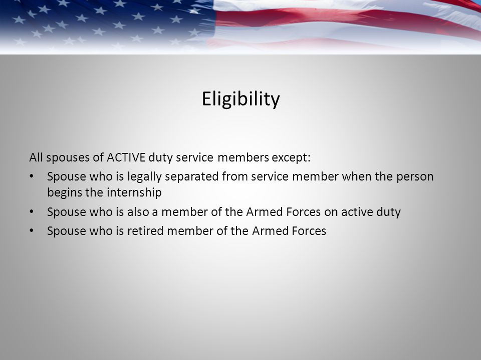 Eligibility All spouses of ACTIVE duty service members except: