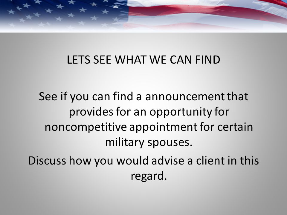 LETS SEE WHAT WE CAN FIND See if you can find a announcement that provides for an opportunity for noncompetitive appointment for certain military spouses.