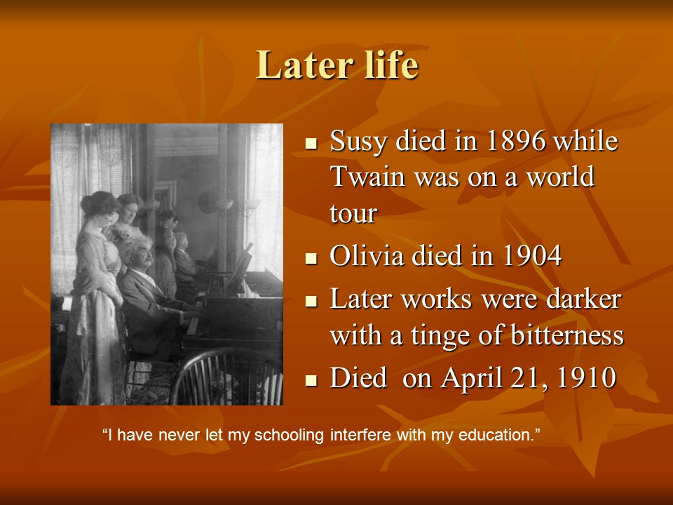 Later life Susy died in 1896 while Twain was on a world tour