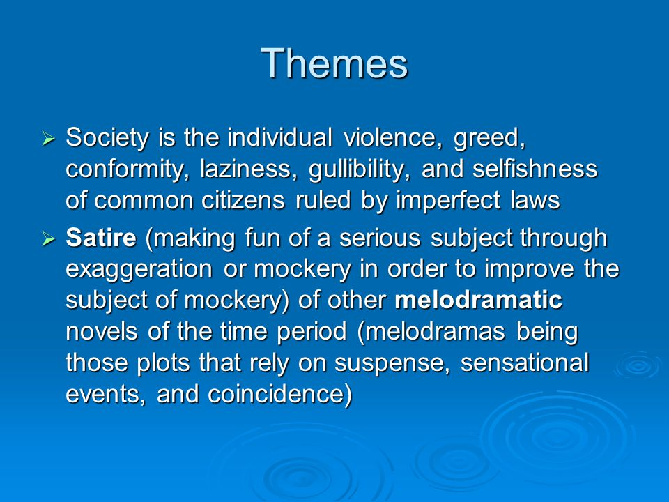 Themes Society is the individual violence, greed, conformity, laziness, gullibility, and selfishness of common citizens ruled by imperfect laws.