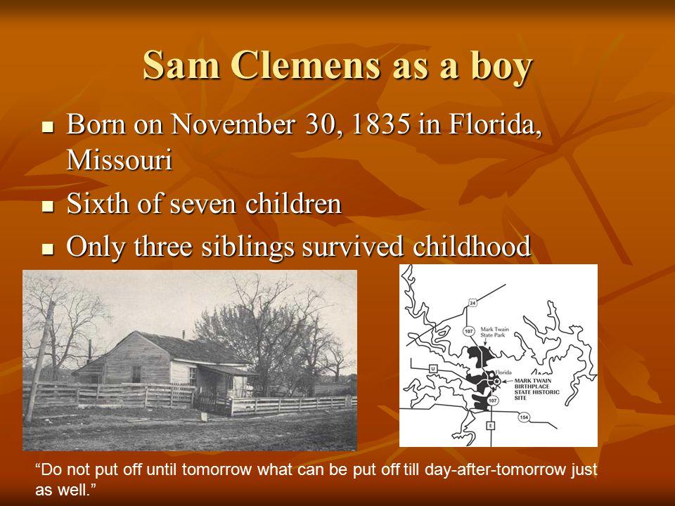 Sam Clemens as a boy Born on November 30, 1835 in Florida, Missouri