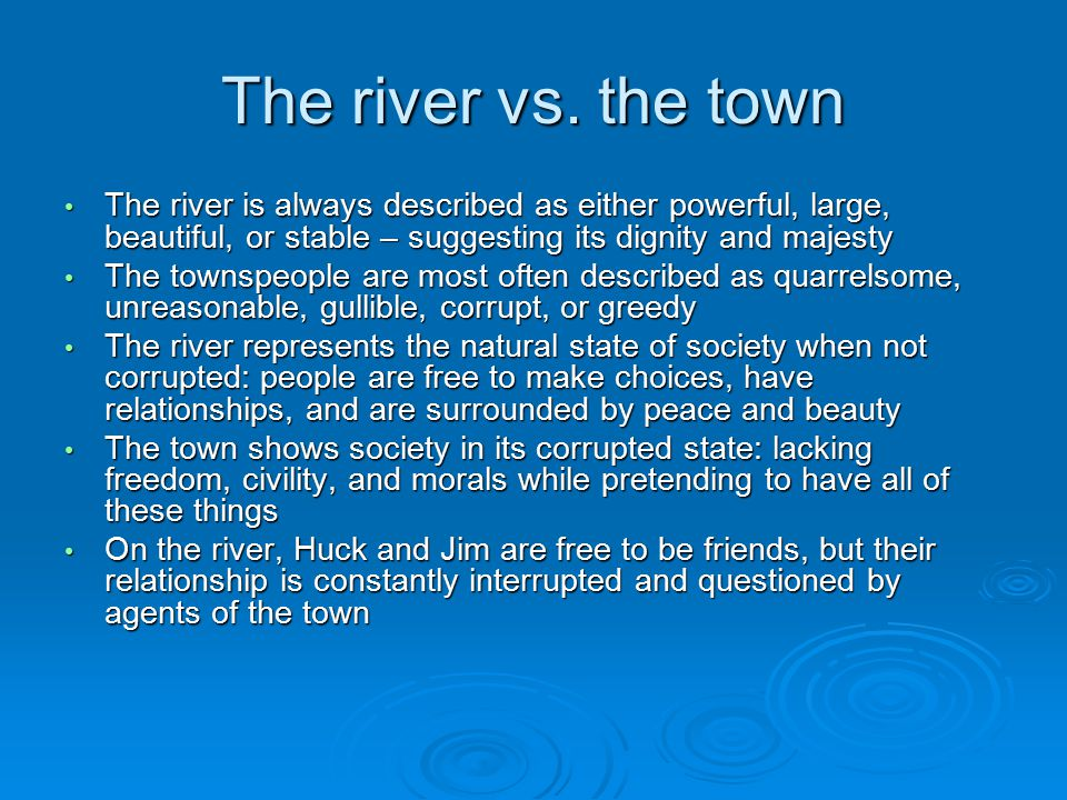 The river vs. the town The river is always described as either powerful, large, beautiful, or stable – suggesting its dignity and majesty.