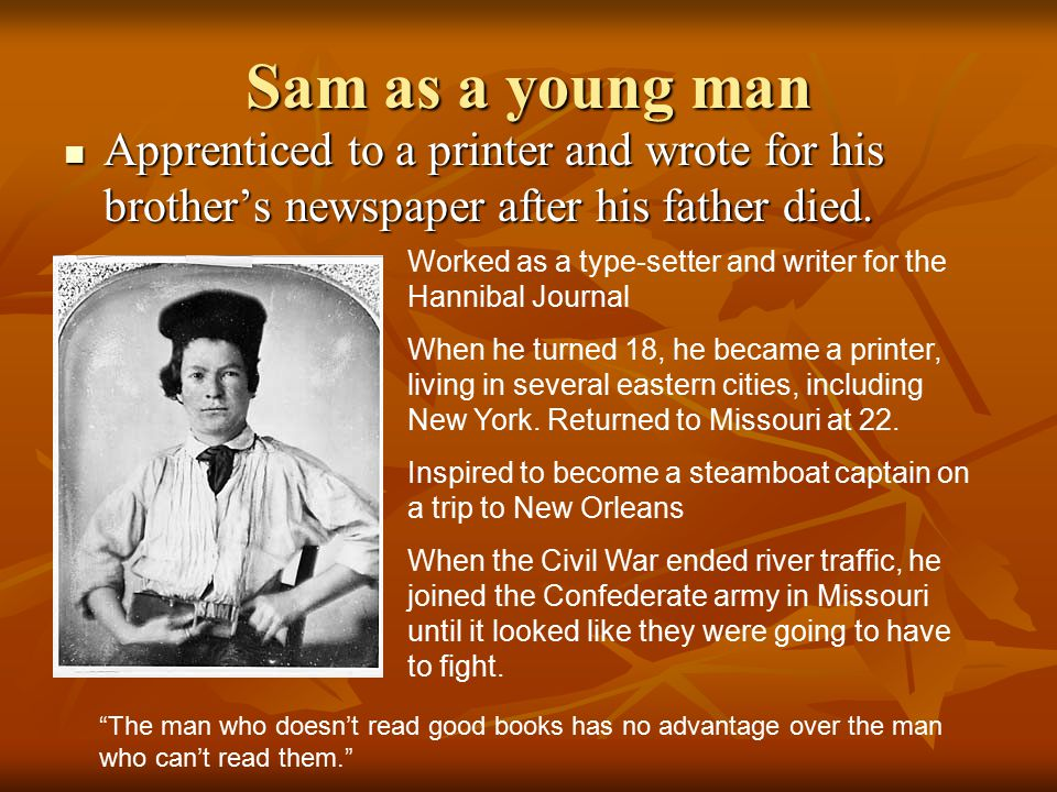 Sam as a young man Apprenticed to a printer and wrote for his brother's newspaper after his father died.
