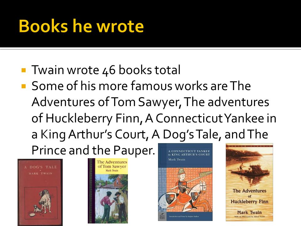Books he wrote Twain wrote 46 books total