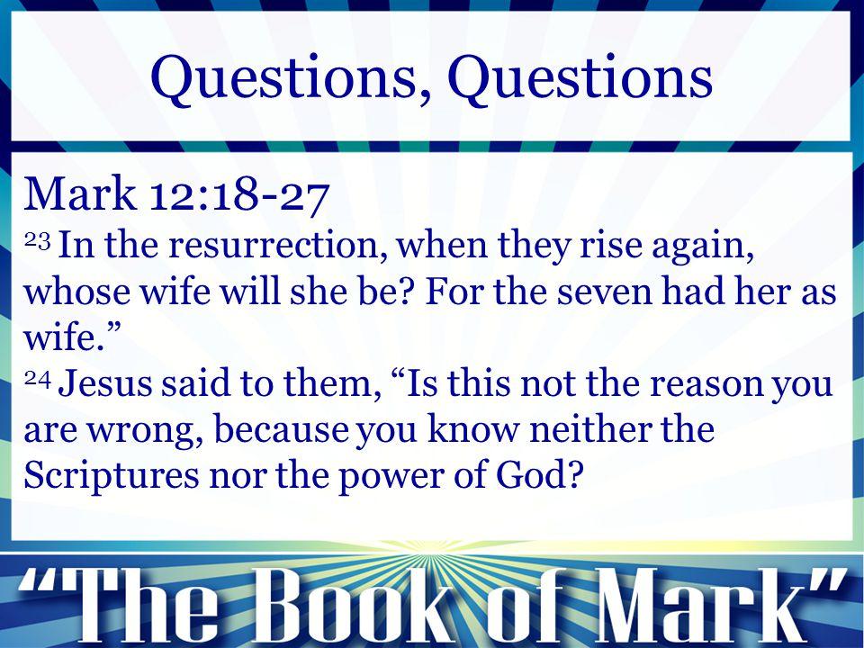 Questions, Questions Mark 12:18-27