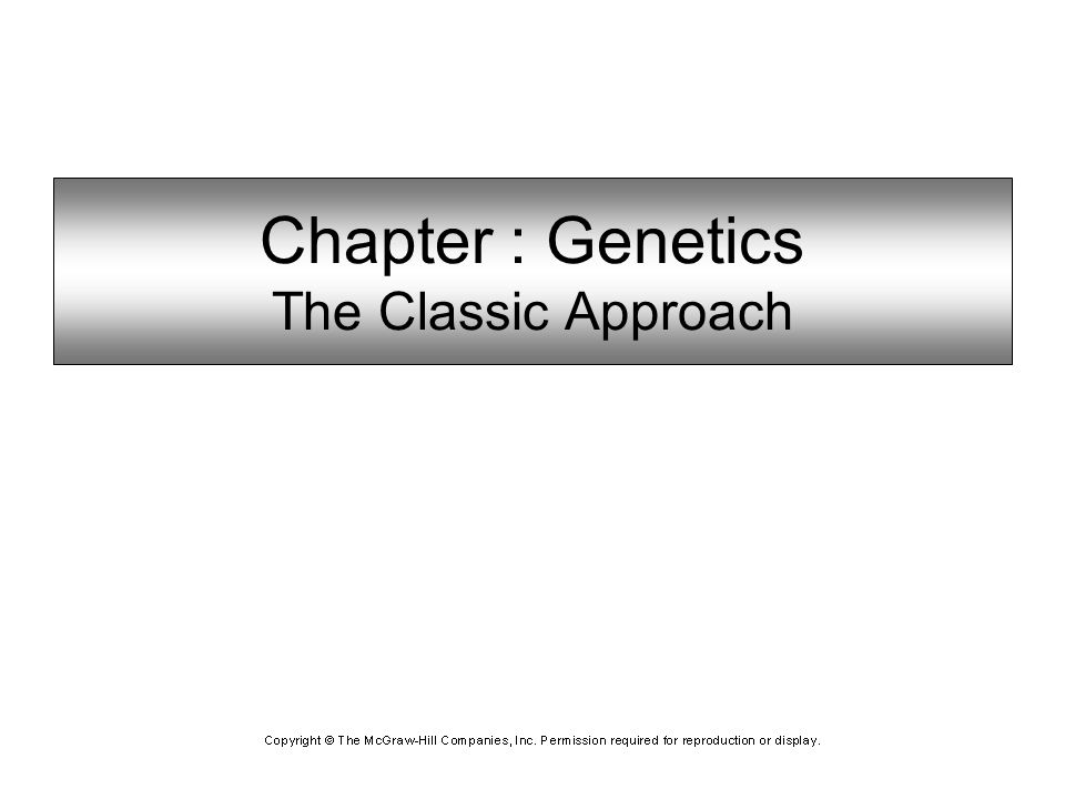 Chapter : Genetics The Classic Approach