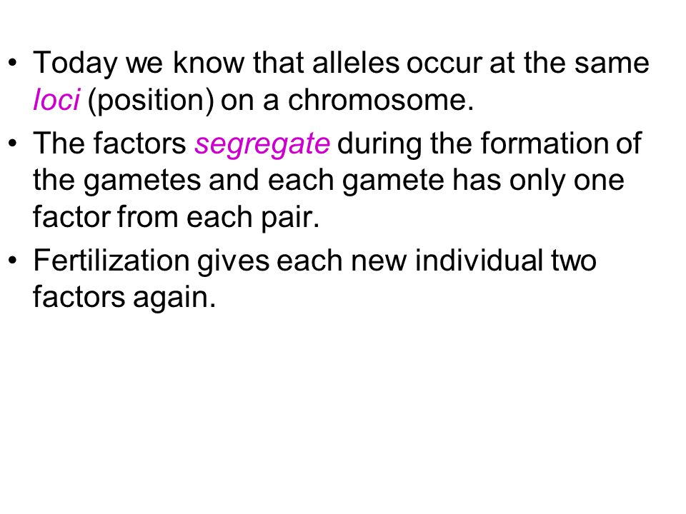 Today we know that alleles occur at the same loci (position) on a chromosome.