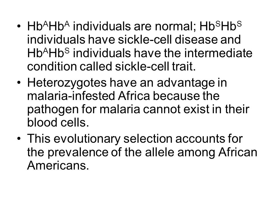 HbAHbA individuals are normal; HbSHbS individuals have sickle-cell disease and HbAHbS individuals have the intermediate condition called sickle-cell trait.