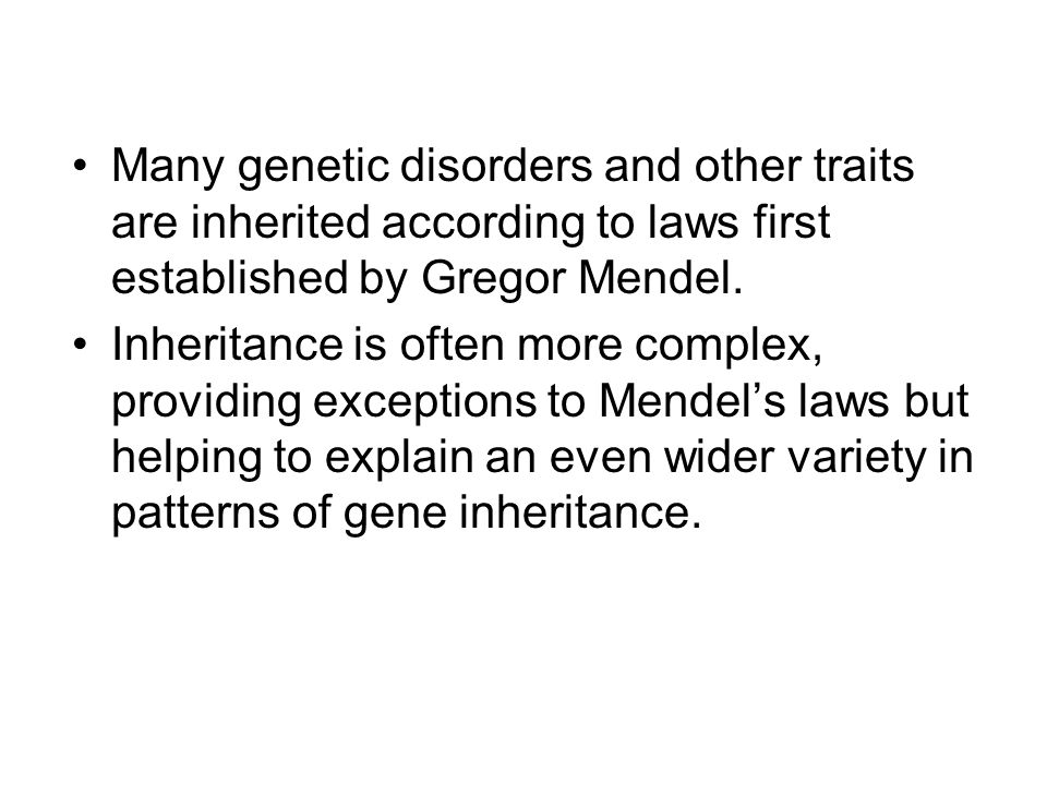 Many genetic disorders and other traits are inherited according to laws first established by Gregor Mendel.