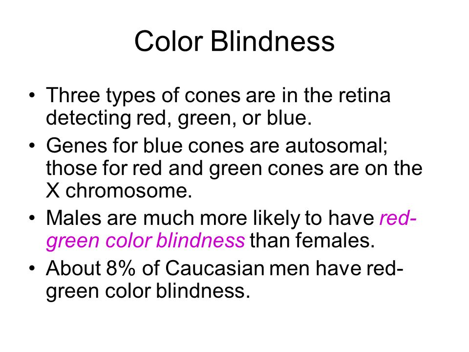Color Blindness Three types of cones are in the retina detecting red, green, or blue.